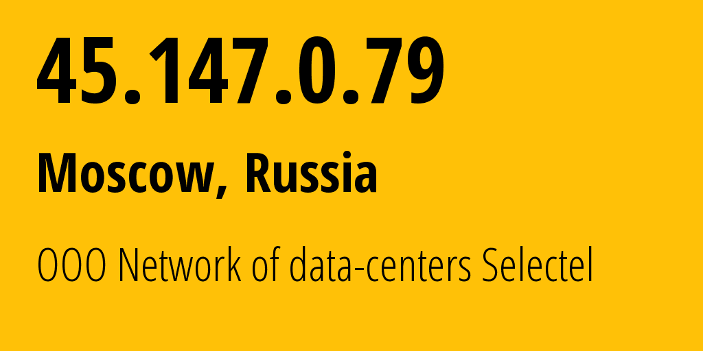 IP address 45.147.0.79 (Moscow, Moscow, Russia) get location, coordinates on map, ISP provider AS49505 OOO Network of data-centers Selectel // who is provider of ip address 45.147.0.79, whose IP address