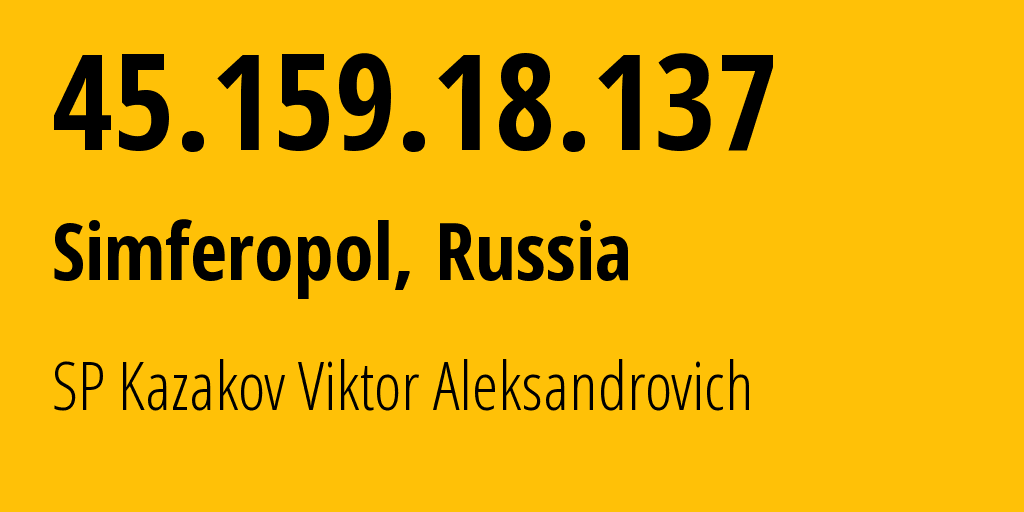 IP address 45.159.18.137 (Simferopol, Crimea, Russia) get location, coordinates on map, ISP provider AS200702 SP Kazakov Viktor Aleksandrovich // who is provider of ip address 45.159.18.137, whose IP address