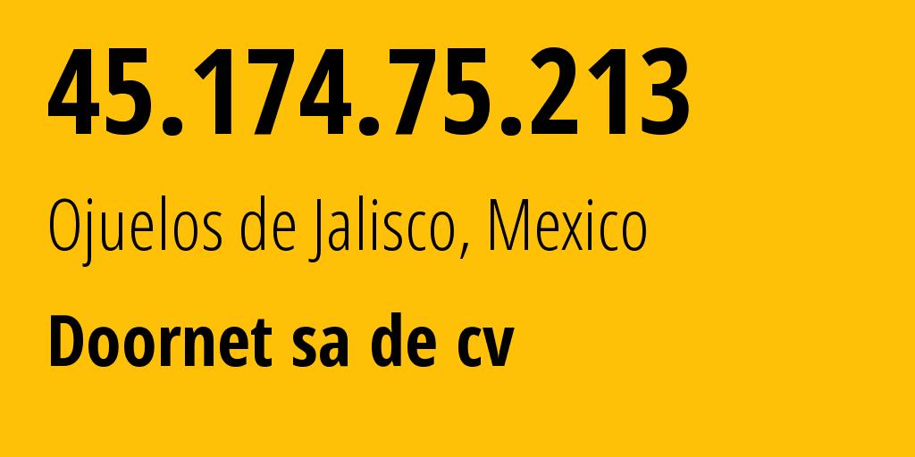 IP address 45.174.75.213 (Encarnacion de Diaz, Jalisco, Mexico) get location, coordinates on map, ISP provider AS28433 Doornet sa de cv // who is provider of ip address 45.174.75.213, whose IP address