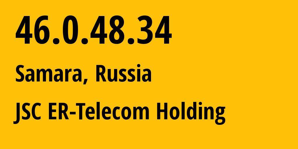 IP address 46.0.48.34 (Samara, Samara Oblast, Russia) get location, coordinates on map, ISP provider AS34533 JSC ER-Telecom Holding // who is provider of ip address 46.0.48.34, whose IP address