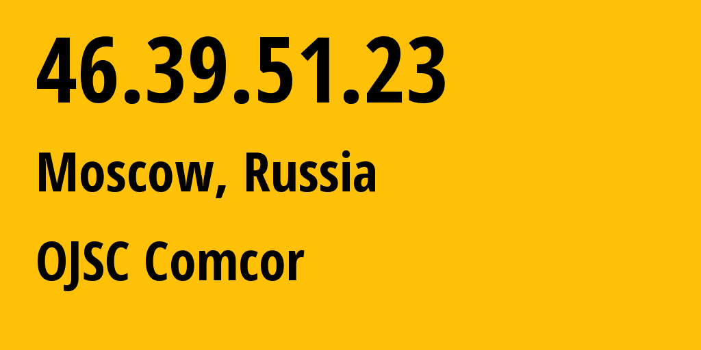 IP address 46.39.51.23 (Moscow, Moscow, Russia) get location, coordinates on map, ISP provider AS15582 OJSC Comcor // who is provider of ip address 46.39.51.23, whose IP address