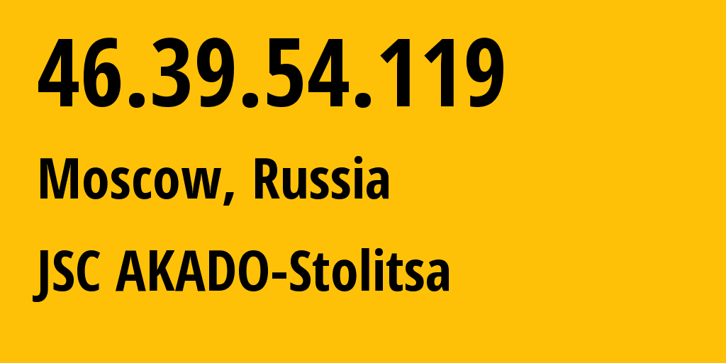 IP address 46.39.54.119 (Moscow, Moscow, Russia) get location, coordinates on map, ISP provider AS15582 JSC AKADO-Stolitsa // who is provider of ip address 46.39.54.119, whose IP address