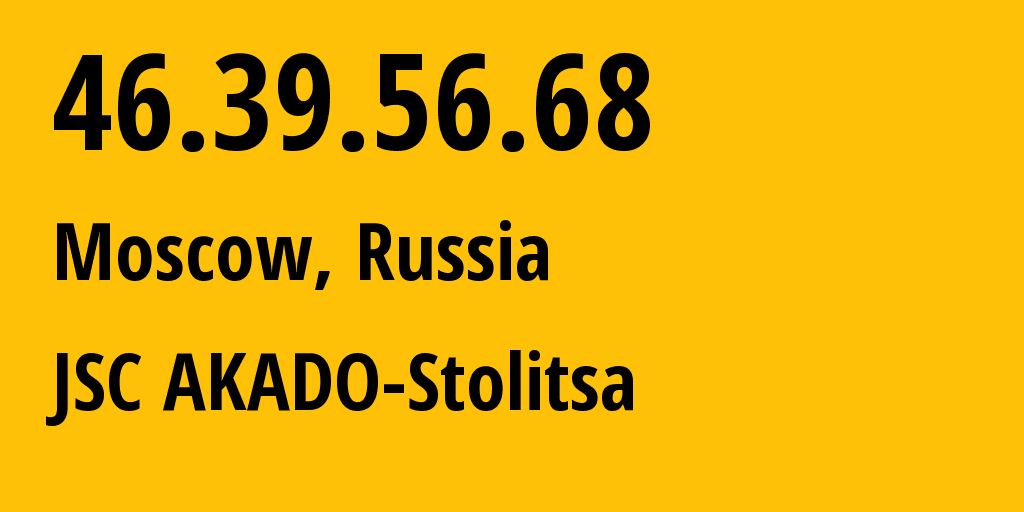 IP address 46.39.56.68 (Moscow, Moscow, Russia) get location, coordinates on map, ISP provider AS15582 JSC AKADO-Stolitsa // who is provider of ip address 46.39.56.68, whose IP address