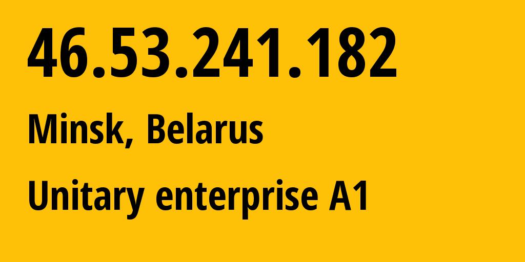 IP address 46.53.241.182 (Minsk, Minsk City, Belarus) get location, coordinates on map, ISP provider AS42772 Unitary enterprise A1 // who is provider of ip address 46.53.241.182, whose IP address
