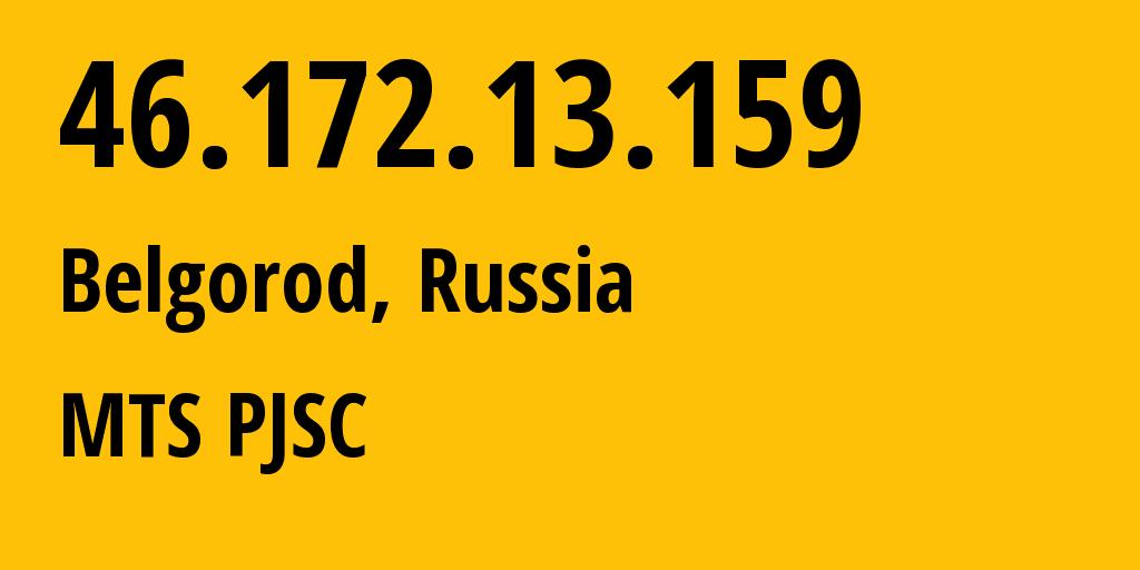 IP address 46.172.13.159 (Belgorod, Belgorod Oblast, Russia) get location, coordinates on map, ISP provider AS197023 MTS PJSC // who is provider of ip address 46.172.13.159, whose IP address