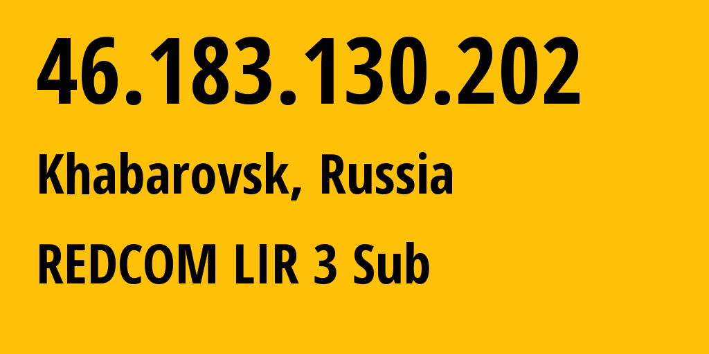 IP address 46.183.130.202 (Khabarovsk, Khabarovsk, Russia) get location, coordinates on map, ISP provider AS8749 REDCOM LIR 3 Sub // who is provider of ip address 46.183.130.202, whose IP address