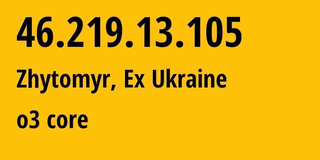 IP address 46.219.13.105 (Kyiv, Kyiv City, Ukraine) get location, coordinates on map, ISP provider AS31148 o3 core // who is provider of ip address 46.219.13.105, whose IP address