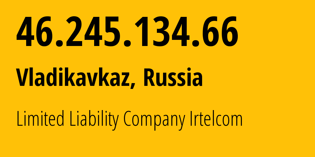 IP address 46.245.134.66 (Vladikavkaz, North Ossetia, Russia) get location, coordinates on map, ISP provider AS43530 Limited Liability Company Irtelcom // who is provider of ip address 46.245.134.66, whose IP address