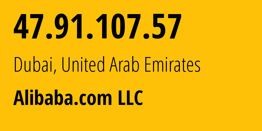 IP address 47.91.107.57 (Dubai, Dubai, United Arab Emirates) get location, coordinates on map, ISP provider AS45102 Alibaba (US) Technology Co., Ltd. // who is provider of ip address 47.91.107.57, whose IP address