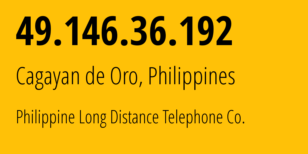 IP address 49.146.36.192 (Mandaluyong City, Metro Manila, Philippines) get location, coordinates on map, ISP provider AS9299 Philippine Long Distance Telephone Co. // who is provider of ip address 49.146.36.192, whose IP address