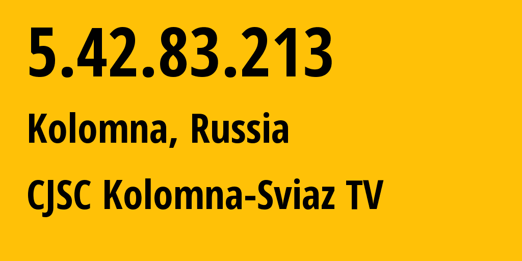 IP address 5.42.83.213 (Lukhovitsy, Moscow Oblast, Russia) get location, coordinates on map, ISP provider AS39493 CJSC Kolomna-Sviaz TV // who is provider of ip address 5.42.83.213, whose IP address