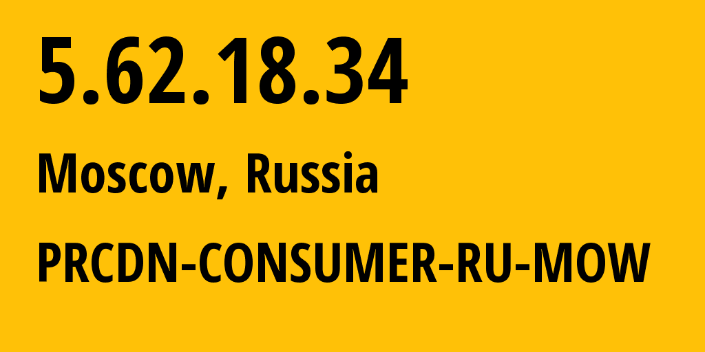 IP address 5.62.18.34 (Moscow, Moscow, Russia) get location, coordinates on map, ISP provider AS199524 G-Core Labs S.A. // who is provider of ip address 5.62.18.34, whose IP address