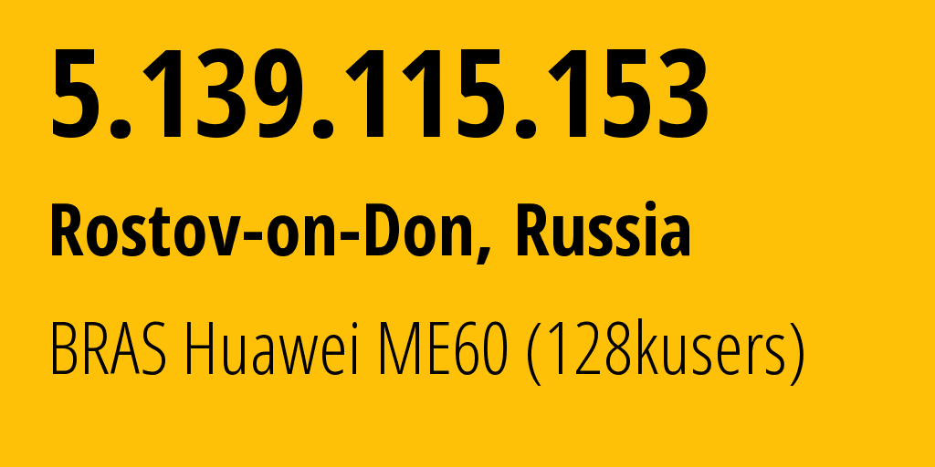 IP address 5.139.115.153 (Rostov-on-Don, Rostov Oblast, Russia) get location, coordinates on map, ISP provider AS12389 BRAS Huawei ME60 (128kusers) // who is provider of ip address 5.139.115.153, whose IP address