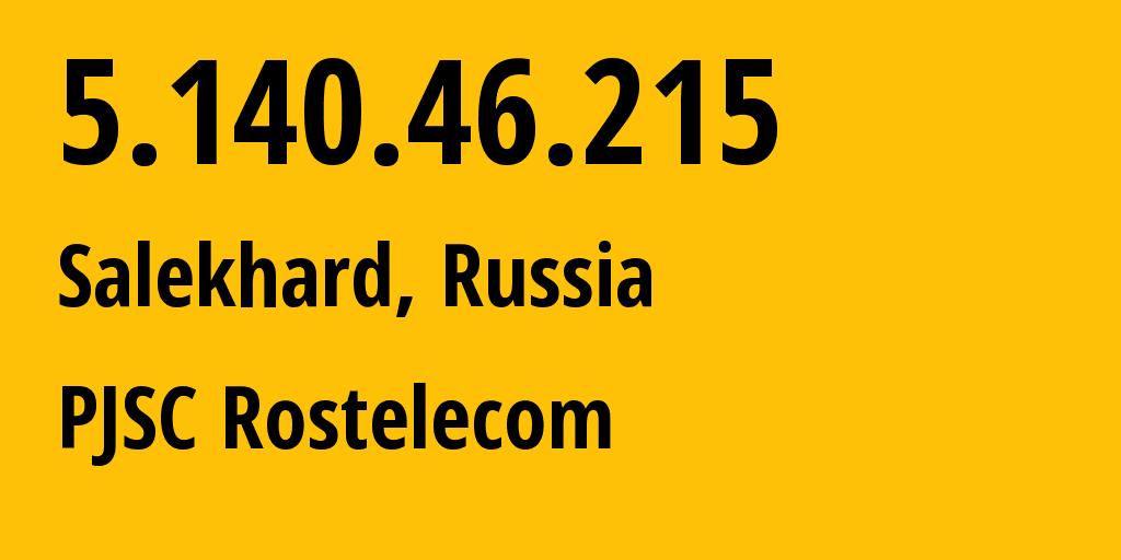 IP address 5.140.46.215 (Salekhard, Yamalo-Nenets, Russia) get location, coordinates on map, ISP provider AS12389 PJSC Rostelecom // who is provider of ip address 5.140.46.215, whose IP address