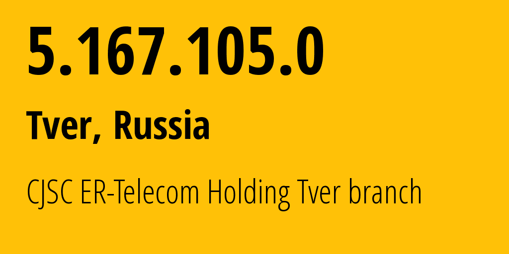 IP address 5.167.105.0 (Tver, Tver Oblast, Russia) get location, coordinates on map, ISP provider AS49048 CJSC ER-Telecom Holding Tver branch // who is provider of ip address 5.167.105.0, whose IP address