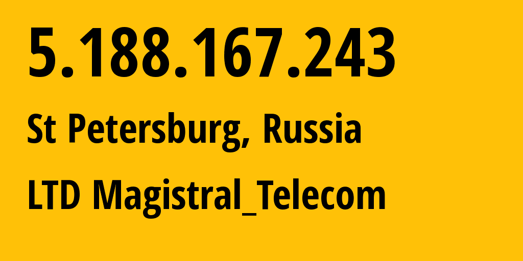 IP address 5.188.167.243 (St Petersburg, St.-Petersburg, Russia) get location, coordinates on map, ISP provider AS205553 LTD Magistral_Telecom // who is provider of ip address 5.188.167.243, whose IP address