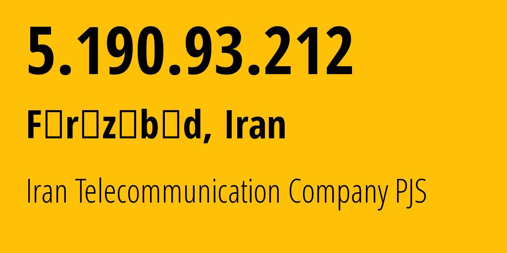 IP address 5.190.93.212 (Shiraz, Fars, Iran) get location, coordinates on map, ISP provider AS58224 Iran Telecommunication Company PJS // who is provider of ip address 5.190.93.212, whose IP address