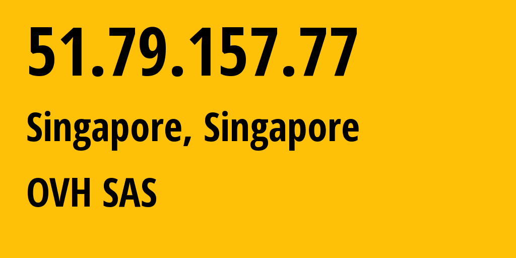 IP address 51.79.157.77 (Singapore, , Singapore) get location, coordinates on map, ISP provider AS16276 OVH SAS // who is provider of ip address 51.79.157.77, whose IP address