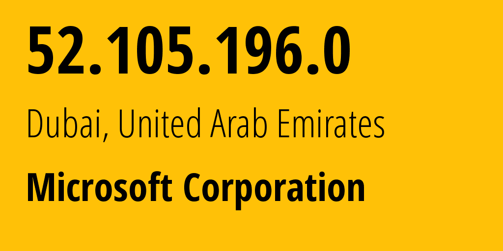 IP address 52.105.196.0 (Dubai, Dubai, United Arab Emirates) get location, coordinates on map, ISP provider AS8075 Microsoft Corporation // who is provider of ip address 52.105.196.0, whose IP address