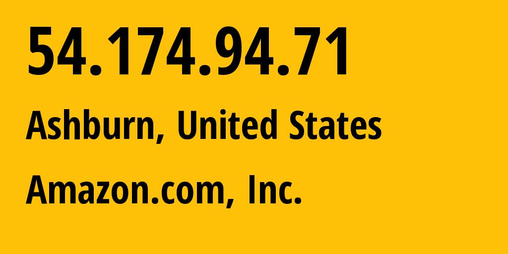IP address 54.174.94.71 (Ashburn, Virginia, United States) get location, coordinates on map, ISP provider AS14618 Amazon.com, Inc. // who is provider of ip address 54.174.94.71, whose IP address