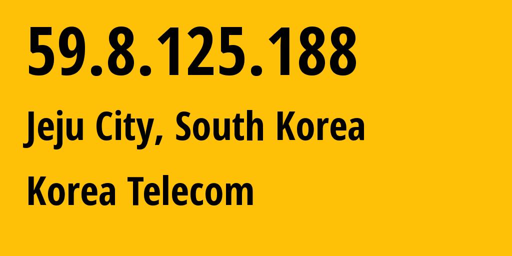 IP address 59.8.125.188 (Jeju City, Jeju-do, South Korea) get location, coordinates on map, ISP provider AS4766 Korea Telecom // who is provider of ip address 59.8.125.188, whose IP address