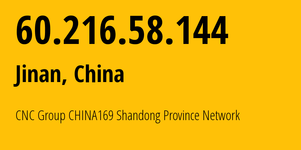 IP address 60.216.58.144 (Jinan, Shandong, China) get location, coordinates on map, ISP provider AS4837 CNC Group CHINA169 Shandong Province Network // who is provider of ip address 60.216.58.144, whose IP address