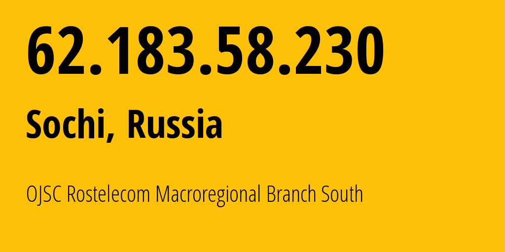 IP address 62.183.58.230 (Krasnodar, Krasnodarskiy Kray, Russia) get location, coordinates on map, ISP provider AS25490 OJSC Rostelecom Macroregional Branch South // who is provider of ip address 62.183.58.230, whose IP address