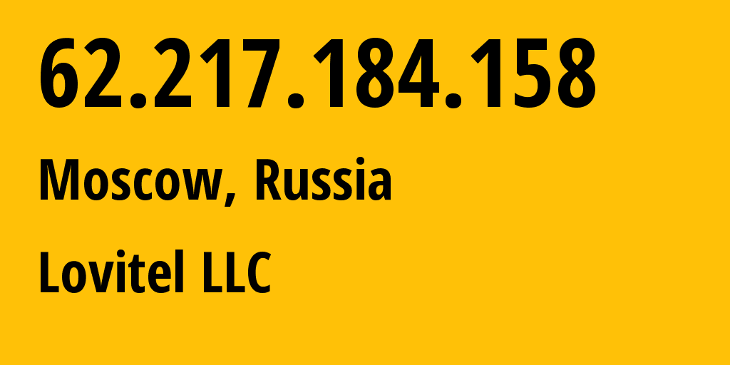 IP address 62.217.184.158 (Moscow, Moscow, Russia) get location, coordinates on map, ISP provider AS41275 Lovitel LLC // who is provider of ip address 62.217.184.158, whose IP address