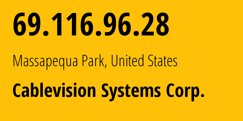 IP address 69.116.96.28 (Massapequa Park, New York, United States) get location, coordinates on map, ISP provider AS6128 Cablevision Systems Corp. // who is provider of ip address 69.116.96.28, whose IP address