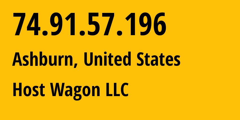 IP address 74.91.57.196 (Ashburn, Virginia, United States) get location, coordinates on map, ISP provider AS19437 Host Wagon LLC // who is provider of ip address 74.91.57.196, whose IP address