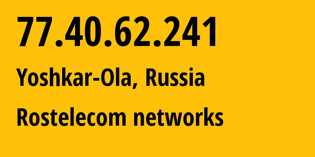 IP address 77.40.62.241 (Yoshkar-Ola, Mariy-El Republic, Russia) get location, coordinates on map, ISP provider AS12389 Rostelecom networks // who is provider of ip address 77.40.62.241, whose IP address