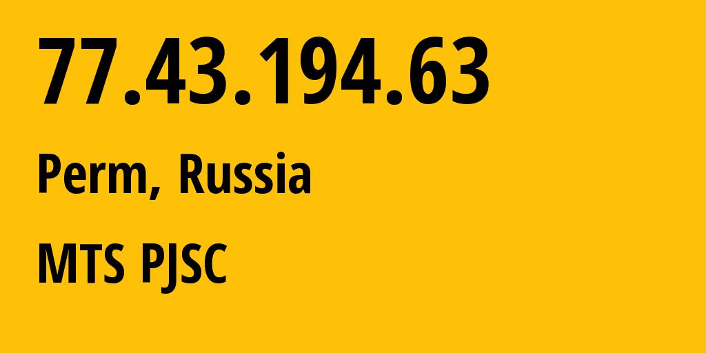 IP address 77.43.194.63 (Perm, Perm Krai, Russia) get location, coordinates on map, ISP provider AS15640 MTS PJSC // who is provider of ip address 77.43.194.63, whose IP address
