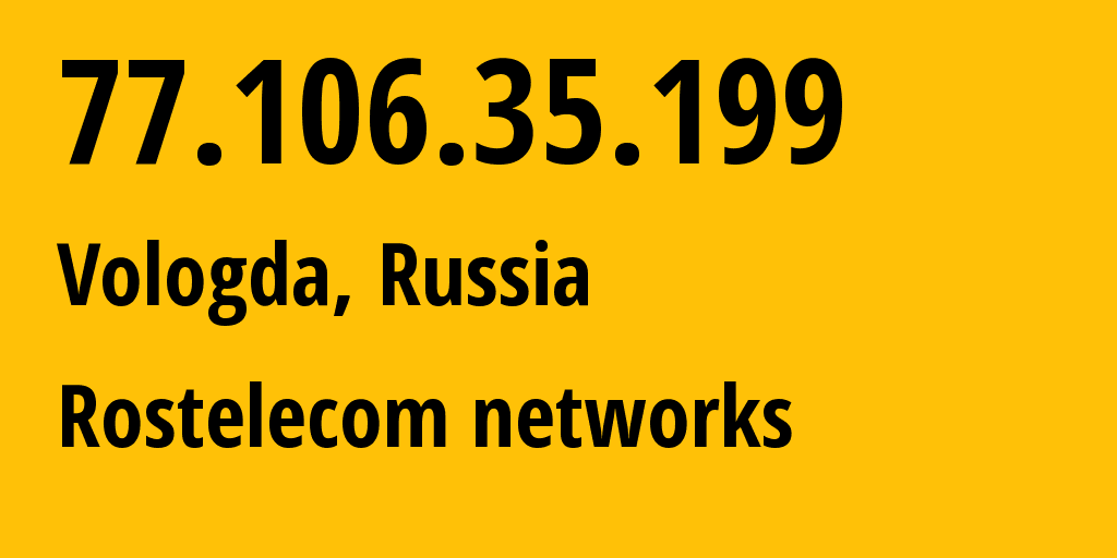 IP address 77.106.35.199 (Vologda, Vologda Oblast, Russia) get location, coordinates on map, ISP provider AS12389 Rostelecom networks // who is provider of ip address 77.106.35.199, whose IP address