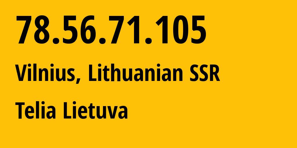 IP address 78.56.71.105 (Vilnius, Vilnius, Lithuania) get location, coordinates on map, ISP provider AS8764 Telia Lietuva // who is provider of ip address 78.56.71.105, whose IP address
