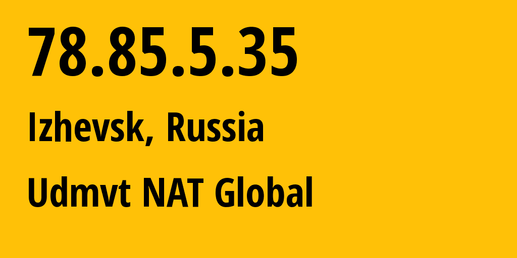 IP address 78.85.5.35 (Izhevsk, Udmurtiya Republic, Russia) get location, coordinates on map, ISP provider AS12389 Udmvt NAT Global // who is provider of ip address 78.85.5.35, whose IP address