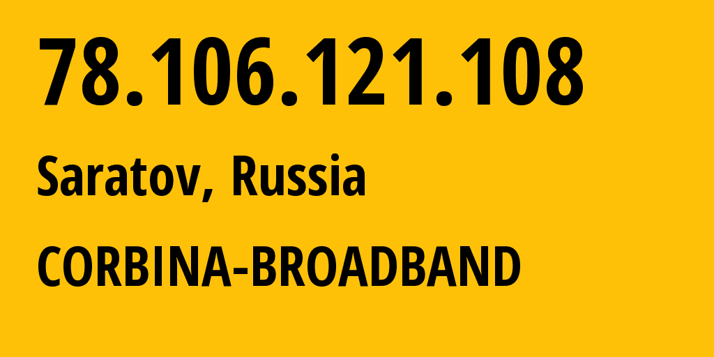 IP address 78.106.121.108 (Stavropol, Stavropol Kray, Russia) get location, coordinates on map, ISP provider AS8402 CORBINA-BROADBAND // who is provider of ip address 78.106.121.108, whose IP address