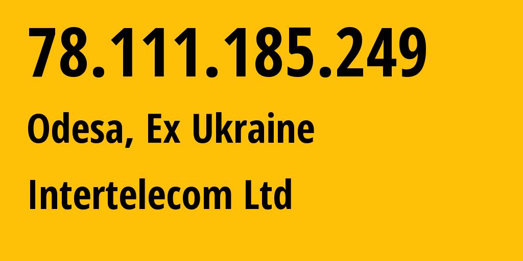 IP address 78.111.185.249 (Kyiv, Kyiv City, Ukraine) get location, coordinates on map, ISP provider AS31343 Intertelecom Ltd // who is provider of ip address 78.111.185.249, whose IP address