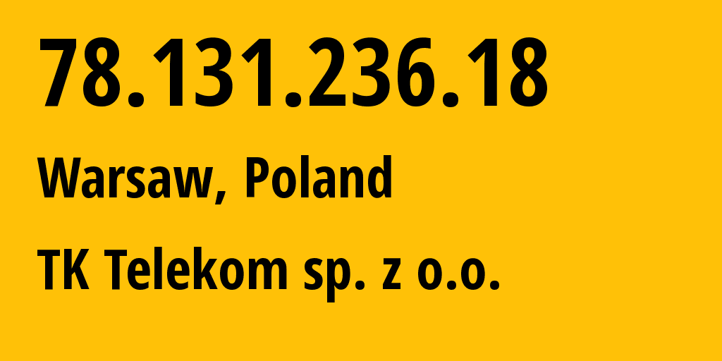 IP address 78.131.236.18 (Lublin, Lublin, Poland) get location, coordinates on map, ISP provider AS20960 TK Telekom sp. z o.o. // who is provider of ip address 78.131.236.18, whose IP address
