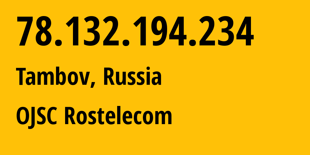 IP address 78.132.194.234 (Mordovo, Tambov Oblast, Russia) get location, coordinates on map, ISP provider AS12389 OJSC Rostelecom // who is provider of ip address 78.132.194.234, whose IP address