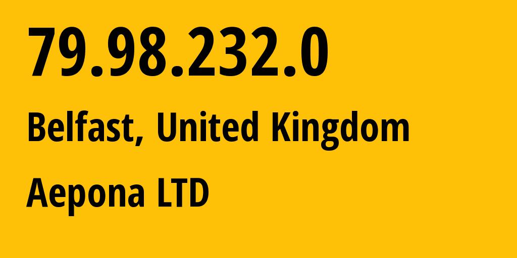 IP address 79.98.232.0 (Belfast, Northern Ireland, United Kingdom) get location, coordinates on map, ISP provider AS Aepona LTD // who is provider of ip address 79.98.232.0, whose IP address