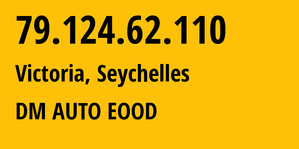 IP address 79.124.62.110 (Victoria, English River, Seychelles) get location, coordinates on map, ISP provider AS207812 DM AUTO EOOD // who is provider of ip address 79.124.62.110, whose IP address