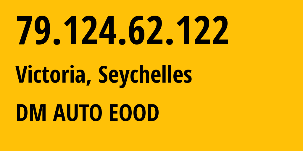 IP address 79.124.62.122 (Victoria, English River, Seychelles) get location, coordinates on map, ISP provider AS207812 DM AUTO EOOD // who is provider of ip address 79.124.62.122, whose IP address