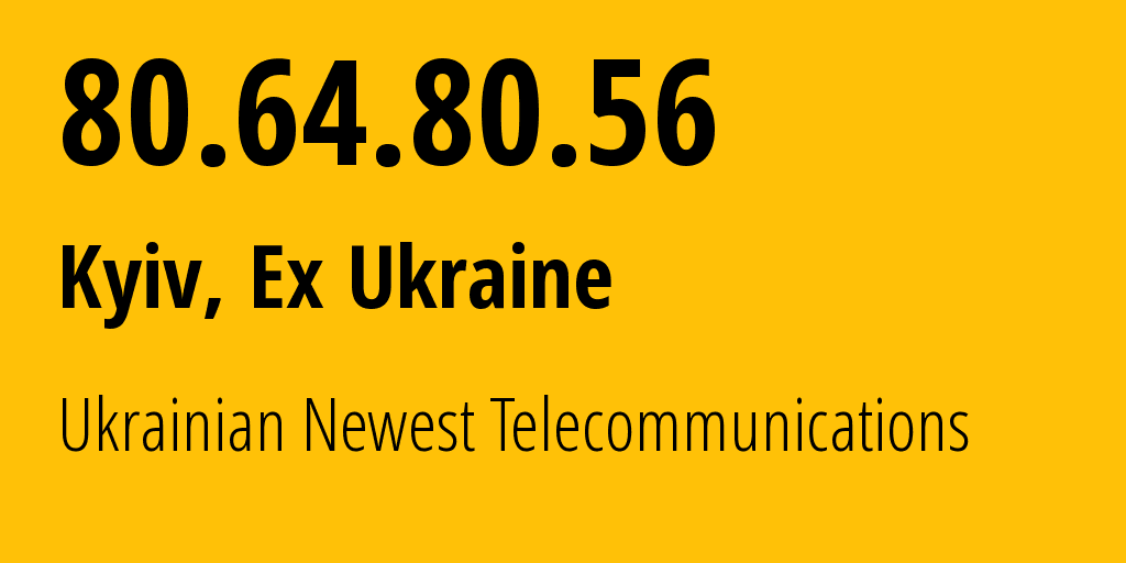 IP address 80.64.80.56 (Kyiv, Kyiv City, Ukraine) get location, coordinates on map, ISP provider AS41165 Ukrainian Newest Telecommunications // who is provider of ip address 80.64.80.56, whose IP address