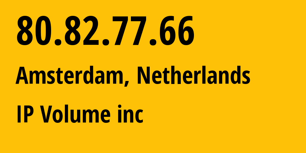 IP address 80.82.77.66 (Amsterdam, North Holland, Netherlands) get location, coordinates on map, ISP provider AS202425 IP Volume inc // who is provider of ip address 80.82.77.66, whose IP address