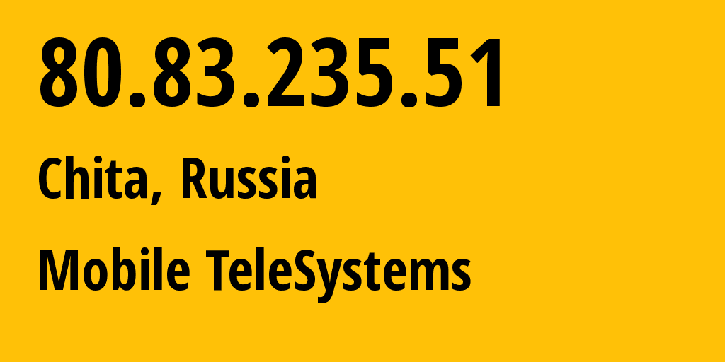 IP address 80.83.235.51 (Chita, Transbaikal Territory, Russia) get location, coordinates on map, ISP provider AS39811 Mobile TeleSystems // who is provider of ip address 80.83.235.51, whose IP address