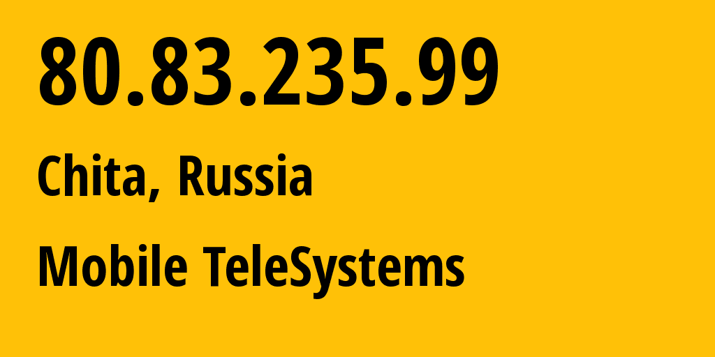 IP address 80.83.235.99 (Chita, Transbaikal Territory, Russia) get location, coordinates on map, ISP provider AS39811 Mobile TeleSystems // who is provider of ip address 80.83.235.99, whose IP address
