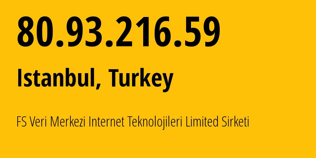 IP address 80.93.216.59 (Istanbul, Istanbul, Turkey) get location, coordinates on map, ISP provider AS20649 FS Veri Merkezi Internet Teknolojileri Limited Sirketi // who is provider of ip address 80.93.216.59, whose IP address