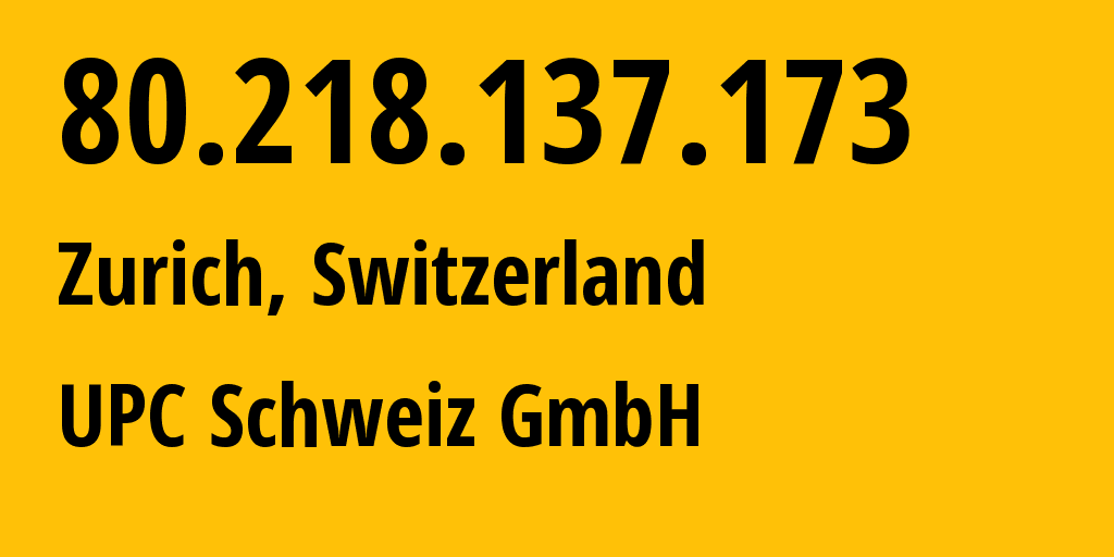 IP address 80.218.137.173 (Zurich, Zurich, Switzerland) get location, coordinates on map, ISP provider AS6830 UPC Schweiz GmbH // who is provider of ip address 80.218.137.173, whose IP address