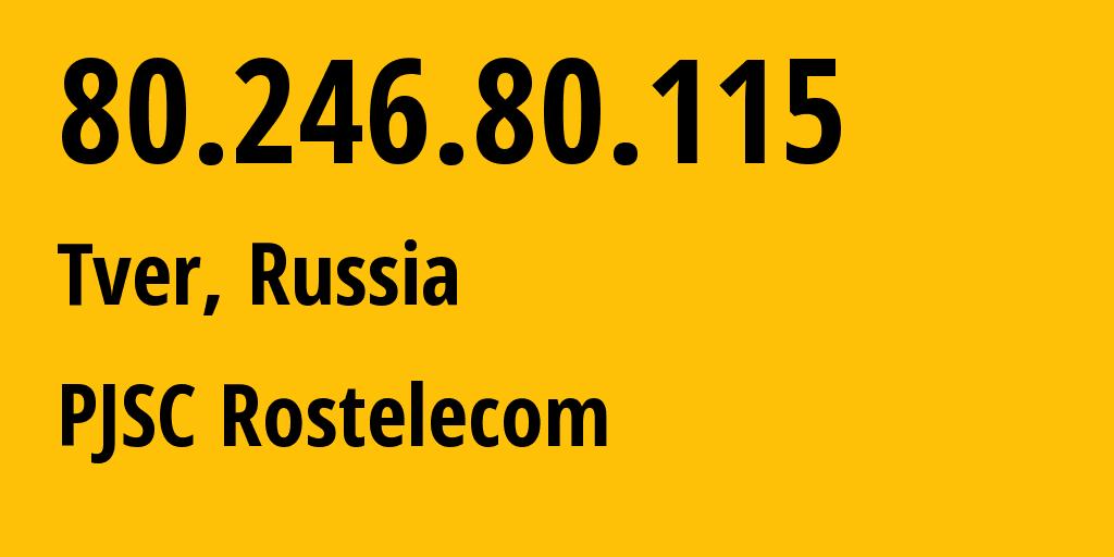 IP address 80.246.80.115 (Tver, Tver Oblast, Russia) get location, coordinates on map, ISP provider AS12389 PJSC Rostelecom // who is provider of ip address 80.246.80.115, whose IP address