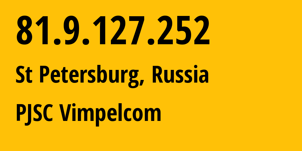 IP address 81.9.127.252 (St Petersburg, St.-Petersburg, Russia) get location, coordinates on map, ISP provider AS16345 Public Joint Stock Company Vimpel-Communications // who is provider of ip address 81.9.127.252, whose IP address